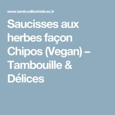 Saucisses aux herbes façon Chipos (Vegan) – Tambouille & Délices