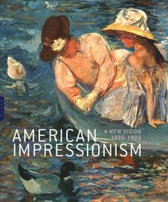 American impressionism : a new vision, 1880-1900 / edited by Katherine M. Bourguignon