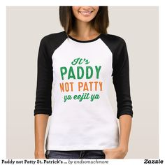 Paddy not Patty St. Patrick's Day shirt - Fashionable Women's Shirts By Creative Talented Graphic Designers - #shirts #fashion #design #fashiondesign #designer #fashiondesigner #style