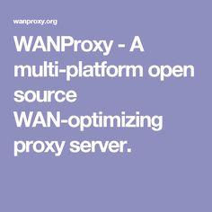 WANProxy - A multi-platform open source WAN-optimizing proxy server.