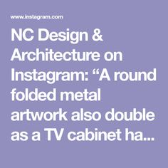 """NC Design & Architecture on Instagram: """"A round folded metal artwork also double as a TV cabinet handle. It is oxidised to form different colours and textures. Our goal is to…"""" Joinery Details, Metal Artwork, Cabinet Handles, Tv Cabinets, Different Colors, Architecture Design, Goal, Colours, Instagram"""