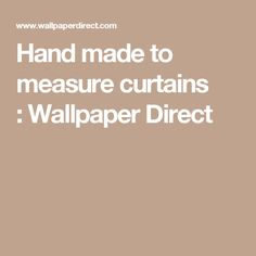 Hand made to measure curtains : Wallpaper Direct