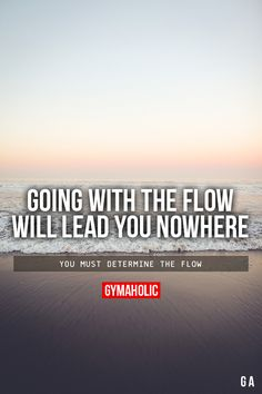 Going With The Flow Will Lead You Nowhere
