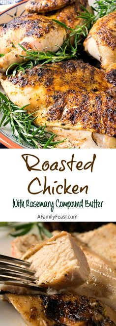 Roasted Chicken with Rosemary Compound Butter - A super flavorful, tender and juicy roast chicken recipe.