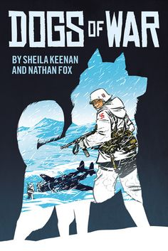 Dogs of War by Sheila Keenana and Nathan Fox, from the Paws to Read 2014 supplement to the YA Bibliography (books released May 2013-May 2014)