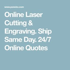 Online Laser Cutting & Engraving. Ship Same Day. 24/7 Online Quotes