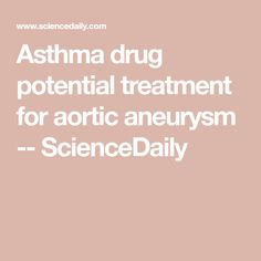 Asthma drug potential treatment for aortic aneurysm -- ScienceDaily