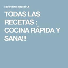 TODAS LAS RECETAS : COCINA RÁPIDA Y SANA!!!