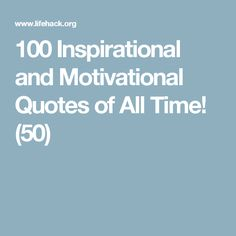 100 Inspirational and Motivational Quotes of All Time! (50)