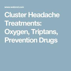 Cluster Headache Treatments: Oxygen, Triptans, Prevention Drugs