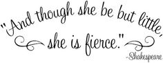 And though she may be but little, she is fierce