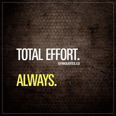 Total effort. Always. To improve and to become the best you can be, you gotta be prepared to always make a total effort. That's when you'll grow. Make a total effort. Always. #workoutmotivation #gymquotes