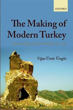 The Making of Modern Turkey:Nation and State in Eastern Anatolia, 1913-1950 by Ugur Ümit Üngör. $28.62. 334 pages. Publisher: OUP Oxford (April 21, 2011)