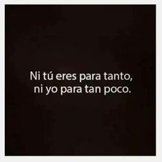 Ni muy muy, ni tan tan... #frases #ex www.ellassaben.com