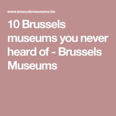 10 Brussels museums you never heard of - Brussels Museums