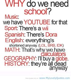 Why Quotes   Why do we need school? music. we have youtube for that