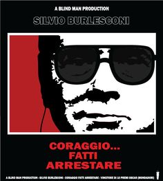#ABlindManProduction, #SilvioBurlesconi, #CORAGGIOFATTIARRESTARE