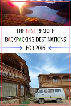 The Best Remote Backpacking Destinations for 2016   Top Backpacker Tips   Hottest Travel Destinations   Where To Travel Inspiration