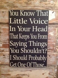 funny quotes - You Know That Little Voice In Your Head That Keeps You Fron Saying Things You Shouldn't I Should Probably Get One Of Those Funny Sign Sign Quotes, Me Quotes, Funny Quotes, Qoutes, Hilarious Sayings, Hilarious Animals, 9gag Funny, Daily Quotes, Funny Memes