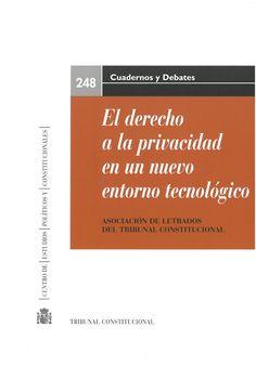 El derecho a la privacidad en un nuevo entorno tecnológico. Madrid : Centro de Estudios Políticos y Constitucionales : Tribunal Constitucional, 2016, 426 p.