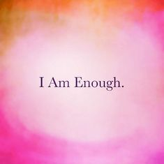 Positive Affirmations: I am enough. | mantra quote empowerment powerful think good things positivity happiness worth self love strength