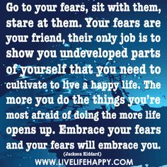 Go To Your Fears And Sit With Them