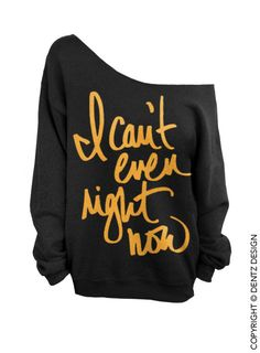 I Cant Even Right Now - Black with Gold - Slouchy Oversized Sweatshirt (This listing is for the *BLACK WITH GOLD* sweatshirt only! Each color has