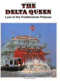 The Delta Queen: Last of the Paddlewheel Palaces River Queen, Steamboats, Steamers, Southern Style, Palaces, Cincinnati, Mississippi, Hamilton, New Orleans