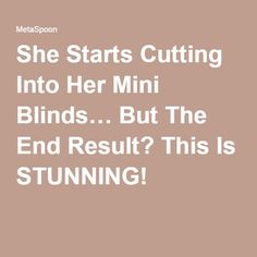 She Starts Cutting Into Her Mini Blinds… But The End Result? This Is STUNNING!