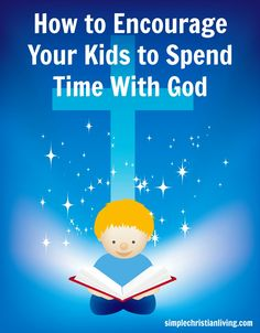 How to encourage our kids to spend time with God.