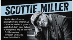 Scottie Miller is an American singer-songwriter and pianist. Scottie Miller Band was founded in His music incorporates a wide palette of piano blues, Americana, jazz, rock, funk and soul.