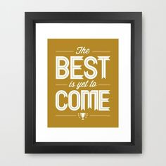 Gold Positive Print, The Best Is Yet To Come, Framed, Hope, Encouragement, Faith, Tomorrow, Black, Brown, White, Mustard, Yellow, Amber. $40.00, via Etsy.