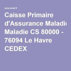 Caisse Primaire d'Assurance Maladie CS 80000 - 76094 Le Havre CEDEX
