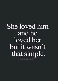 She loved him and he loved her but it wasn't that simple... how I can relate to this ...