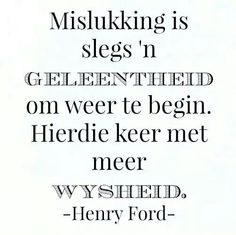 Afrikaanse Inspirerende Gedagtes & Wyshede: Mislukking is slegs 'n geleentheid om weer te begi. Bible Quotes, Words Quotes, Sayings, Afrikaanse Quotes, Law Of Attraction Quotes, Journal Inspiration, Slogan, Best Quotes, Give It To Me