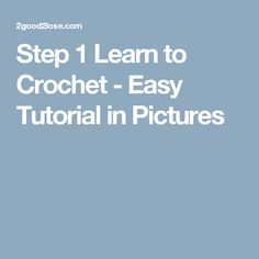 Step 1 Learn to Crochet - Easy Tutorial in Pictures