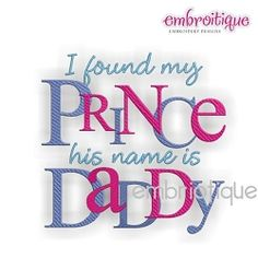 I Found My Prince - His Name is Daddy - 3 Sizes! | Featured Products | Machine Embroidery Designs | SWAKembroidery.com Embroitique