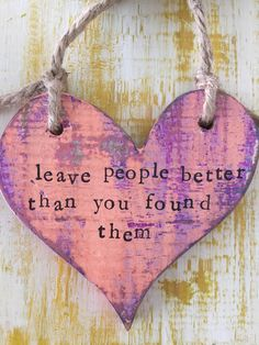 A personal favorite from my Etsy shop https://www.etsy.com/listing/450125238/leave-people-better-than-you-found-them