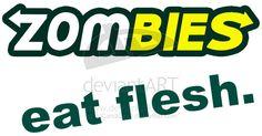Zombies: eat flesh. by ~DJCandiDout on deviantART
