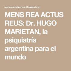 MENS REA ACTUS REUS: Dr. HUGO MARIETAN, la psiquiatría argentina para el mundo
