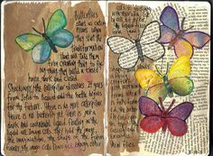 Journal Page - butterflies. The real story of butterflies--they don't transform from caterpillar to butterfly. The scary middle step is the time they are just goo. It's imago cells that encourage the goo to turn into a butterfly. Kunstjournal Inspiration, Art Journal Inspiration, Journal Ideas, Creative Journal, Creative Art, Art Journal Pages, Art Journals, Altered Books, Altered Art