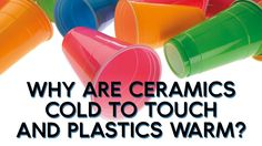 Why are ceramics cold to touch and plastics warm?