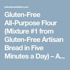 Gluten-Free All-Purpose Flour (Mixture #1 from Gluten-Free Artisan Bread in Five Minutes a Day) – Artisan Bread in Five Minutes a Day