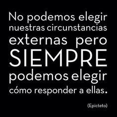 〽️ No podemos elegir nuestras circunstancias externas pero siempre podemos elegir cómo responder a ellas. Epicteto