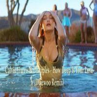 Calvin Harris & Disciples - How Deep Is Your Love (Dejewoo Remix) by Dejewoo ® on SoundCloud
