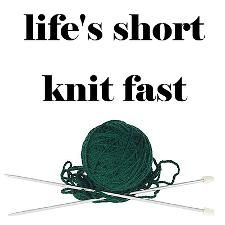 Life's short...knit fast and often