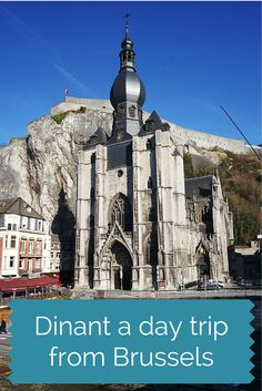 A guide to the city of Dinant Belgium that makes a perfect day trip from Brussels.