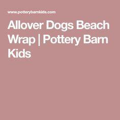Allover Dogs Beach Wrap | Pottery Barn Kids