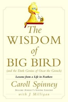 The NOOK Book (eBook) of the Wisdom of Big Bird (and the Dark Genius of Oscar the Grouch): Lessons from a Life in Feathers by Caroll Spinney, Jason I Love Books, Books To Read, Oscar The Grouch, Big Bird, Inspirational Message, Book Lists, Book Worms, Decir No, The Darkest