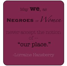 Another great quote from the writer of A RAISIN IN THE SUN. She was an activist!